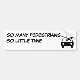 SO MANY PEDESTRIANS... SO LITTLE TIME BUMPER STICKER