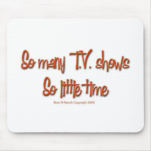 So Many TV shows, so little time Mousepads