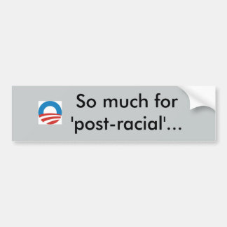 """So much for post-racial"" bumper sticker"