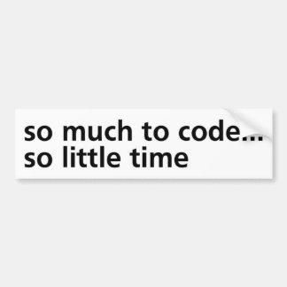 So Much To Code... Bumper Sticker