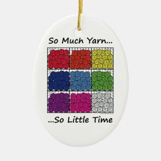 So Much Yarn, So Little Time Ceramic Ornament