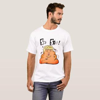 So Sad! Anti Trump Tshirt