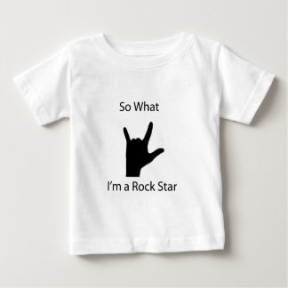So what I am a rock star Baby T-Shirt