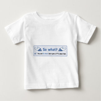 So what? I don't really care. Baby T-Shirt
