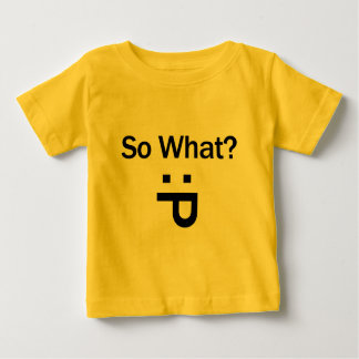 So What? Infant T-Shirt