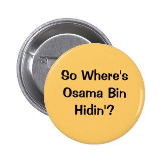 So Where's Osama Bin Hidin'? Pinback Button