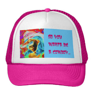 so you wanta be a cowboy trucker hats
