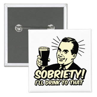 Sobriety I ll Drink To That Pins