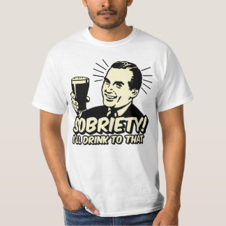 Sobriety I'll Drink To That Shirts