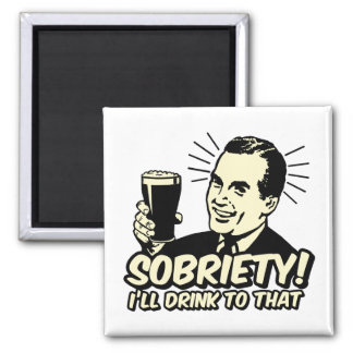 Sobriety I'll Drink To That Square Magnet