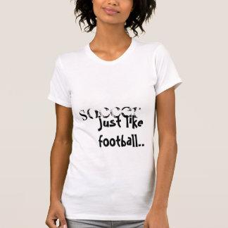 SOCCER, just like football.. T-Shirt
