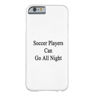 Soccer Players Can Go All Night Barely There iPhone 6 Case
