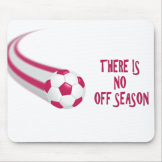Soccer There Is No Off Season Mousepads