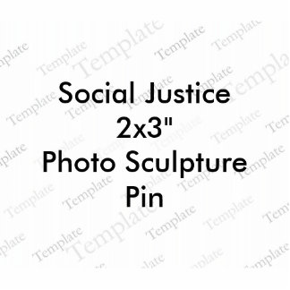 Social Justice 2x3 Photo Sculpture Pin