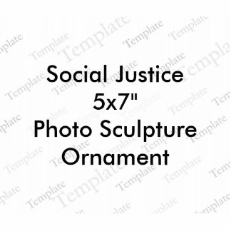 Social Justice 5x7 Photo Sculpture Ornament