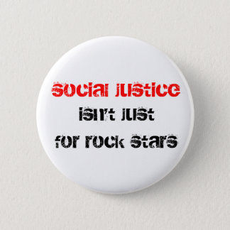 social justice isn't just for rock stars 6 cm round badge