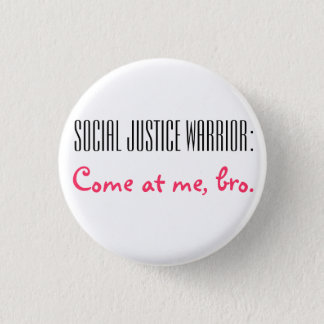 Social Justice Warrior: Come at me, Bro. 3 Cm Round Badge