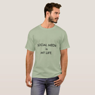 SOCIAL MEDIA is MY LIFE T-shirt