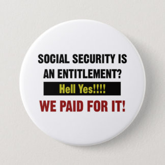 Social Security is an Entitlement? We Paid For It 7.5 Cm Round Badge