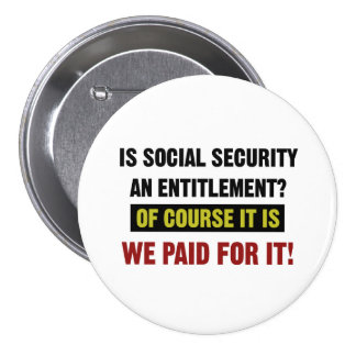 Social Security is an Entitlement, We Paid For It 7.5 Cm Round Badge