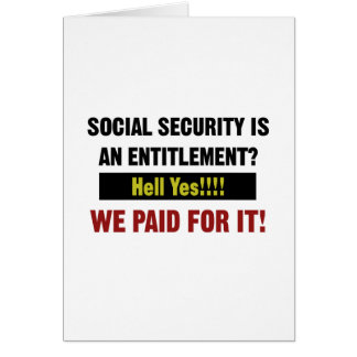 Social Security is an Entitlement?, We Paid For It Card