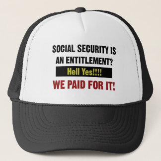 Social Security is an Entitlement?, We Paid For It Trucker Hat