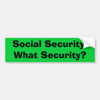 Social Security:  What Security? Bumper Sticker