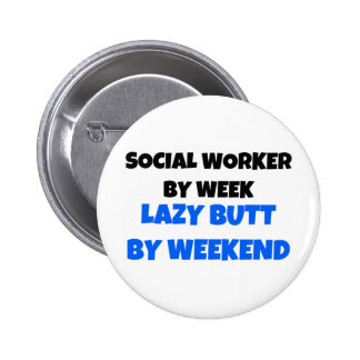 Social Worker by Week Lazy Butt by Weekend 6 Cm Round Badge