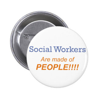 Social workers are made of people!!! 6 cm round badge