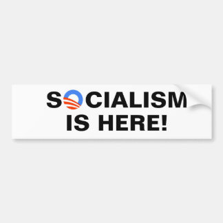 Socialism is here! bumper sticker