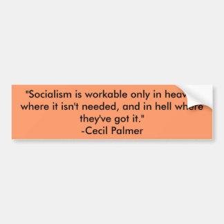 """Socialism is workable only in heaven where it ... Bumper Sticker"