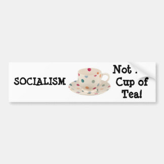 SOCIALISM, Not My Cup of Tea! Bumper Stickers