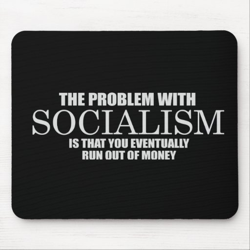 Socialism - Run out of money T-shirt Mouse Pads