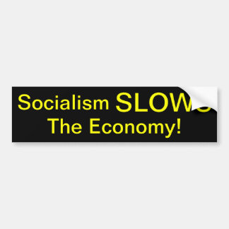 Socialism SLOWS The Economy Bumper Sticker