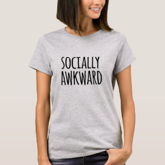 Socially Awkward Funny Quote for Introverts T-Shirt