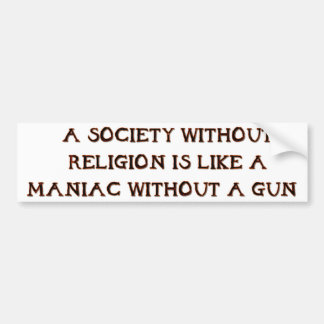 Society and Maniacs Bumper Sticker