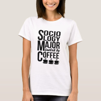Sociology Major Fueled By Coffee T-Shirt
