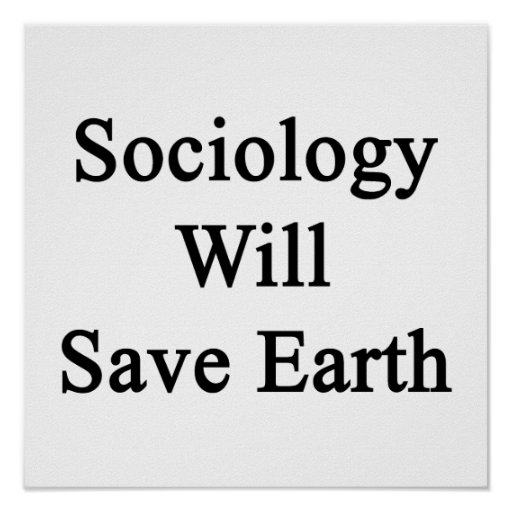 Sociology Will Save Earth Poster