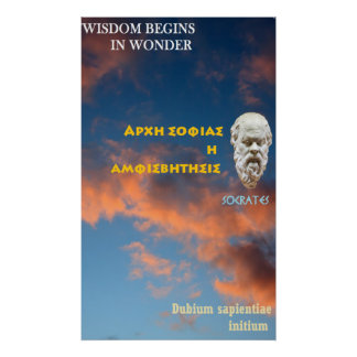 Socrates famous quote - Wisdom begins in wonder Poster