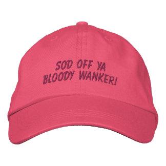 Sod off ya bloody wanker! baseball cap