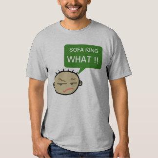 Sofa King What ! T Shirt