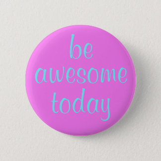 Soft Magenta Be Awesome Today Button