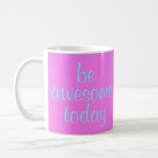 Soft Magenta Be Awesome Today Mug