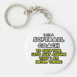 Softball Coach...Assume I Am Never Wrong Key Chains