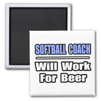 Softball Coach...Will Work For Beer Magnets