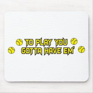Softball Gotta Have em' Mouse Pad