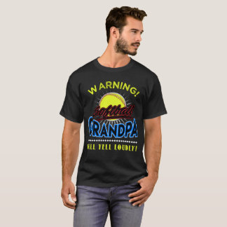 Softball Grandpa Shirt, Grandpa Will Yell Loudly T-Shirt