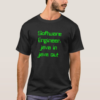 Software Engineer: java in java out T-Shirt