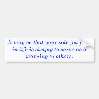 Sole purpose in Life Bumper Sticker