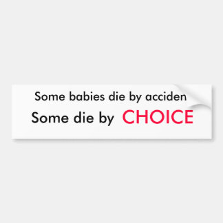 Some babies die by accident, some die by choice bumper sticker